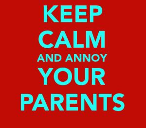 keep-calm-and-annoy-your-parents
